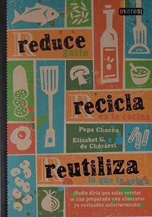 Reduce, recicla, reutiliza, un libro que no puede faltar en tu biblioteca.