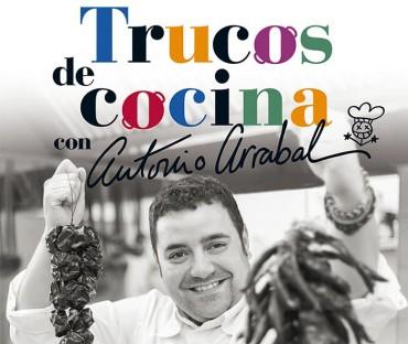Trucos de cocina con Antonio Arrabal,  imprescindible en tu biblioteca.
