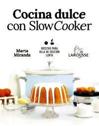 Cocina dulce con slow cooker, un buen libro para preparar postres estupendos